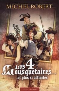 """Couverture du roman """" Les 4 Mousquetaires… Et plus si affinités """" Roman de Michel Robert, Couverture de David Raphet © 2008, Editions Mnémos"""