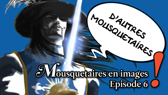 Mousquetaires en images : episode 6 bandeau