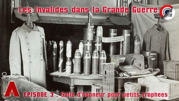 Les Invalides dans la Grande Guerre, épisode 3 : salle d'honneur pour petits trophées
