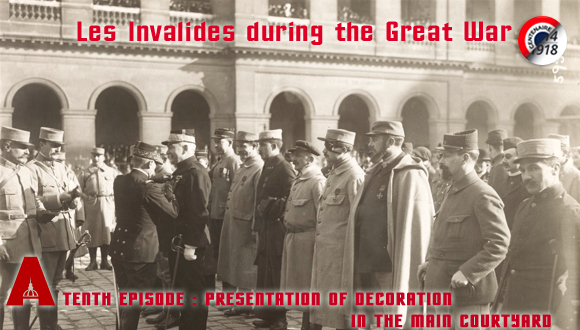 Les Invalides during the Great War, tenth episode : presentation of decoration in the main courtyard