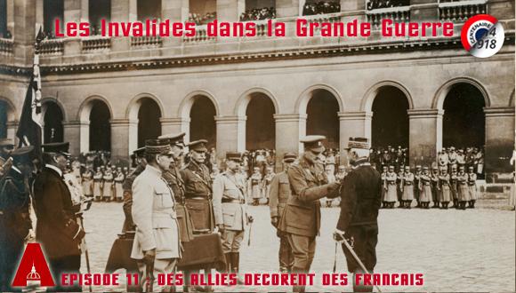 Les Invalides dans la Grande Guerre épisode 11 : des alliés décorent des français