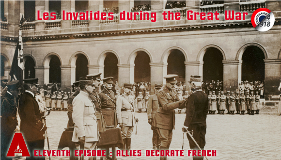 Les Invalides during the Great War, eleventh episode : allies decorate french