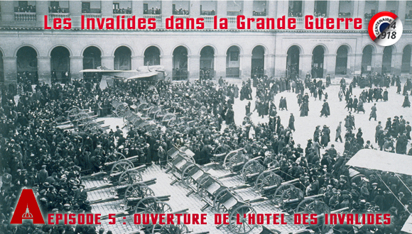 Les Invalides dans la Grande Guerre, épisode 5 : Ouverture de l'hôtel des Invalides