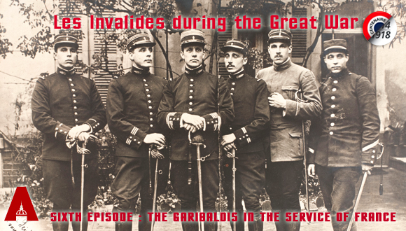 Les Invalides during the Great War, sixth episode : the Garibaldis in the service of France