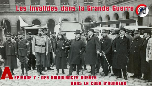 Les Invalides dans la Grande Guerre, épisode 7 : des ambulances russes dans la cour d'Honneur