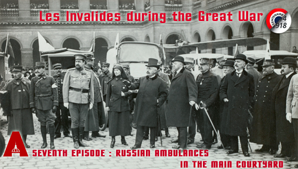 Les Invalides during the Great War, seventh episode : russian ambulances in the main courtyard