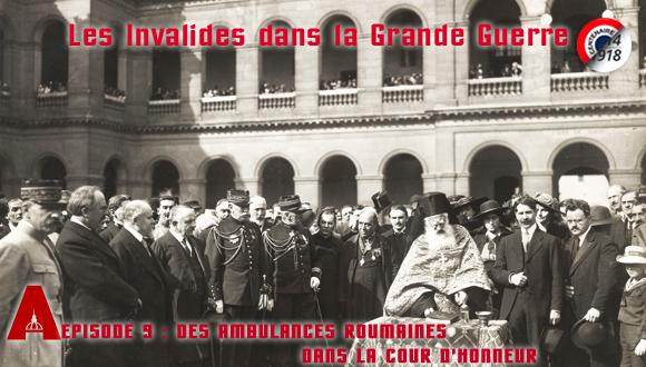 Les Invalides dans la Grande Guerre, épisode 9 : Des ambulances roumaines dans la cour d'Honneur