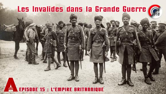 Les Invalides dans le Grande Guerre, épisode 15 : l'Empire britannique
