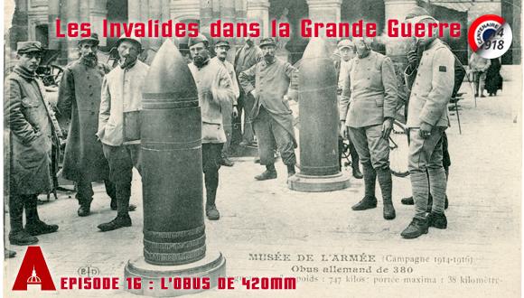 Les Invalides dans le Grande Guerre, épisode 16 : l'obus de 420 mm