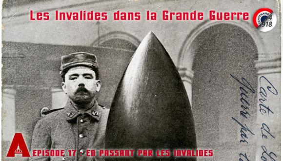 Les Invalides dans la Grande Guerre, épisode 17 : en passant par les Invalides