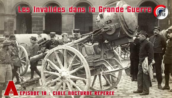 Les Invalides dans la Grande Guerre, épisode 18 : cible nocturne repérée
