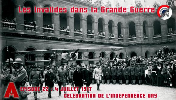 Les Invalides dans la Grande Guerre, épisode 22 : 4 juillet 1917, célébration de l'Independance Day
