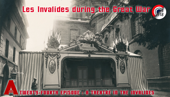 Les Invalides during the Great War, twenty-fourth episode : a theatre in the Invalides