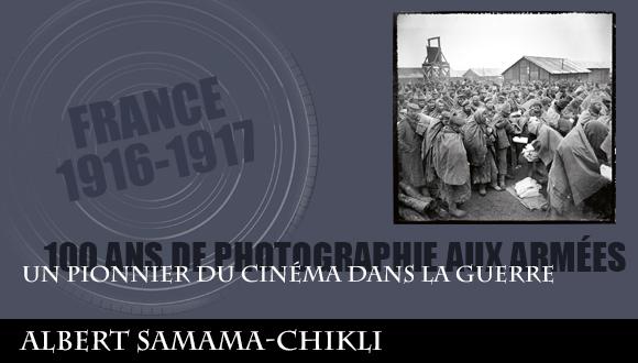 Cent ans de photographies aux armées, épisode 2 : un pionnier du cinéma dans la guerre, Albert Samama-Chikli
