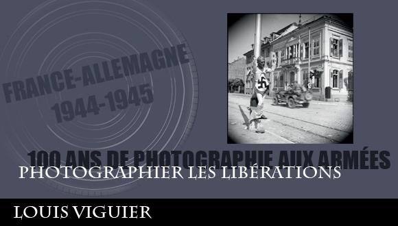 Cent ans de photographie aux armées, épisode 4 : photographier les libérations, Louis Viguier