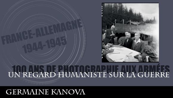 Cent ans de photographie aux armées, épisode 5 : un regard humaniste sur la guerre, Germaine Kanova