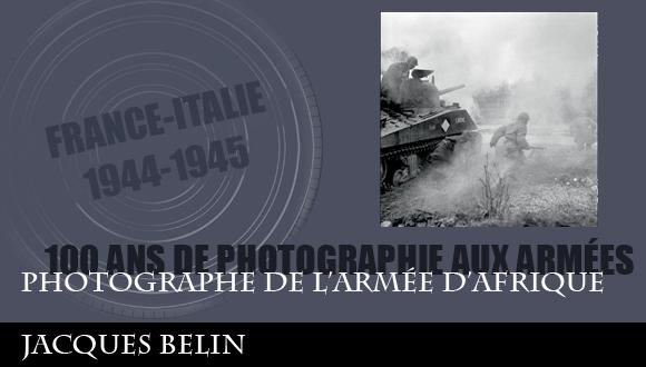 Cent ans de photographie aux armées, épisode 6 : photographe de l'Armée d'Afrique, Jacques Belin
