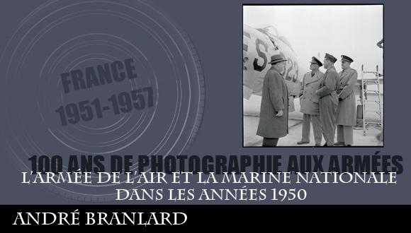 Cent ans de photographie aux armées, épisode 7 : l'Armée de l'Air et la Marine Nationale dans les années 1950, André Branlard