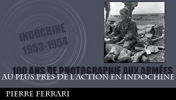 Cent ans de photographie aux armées, épisode 8 : au plus près de l'action en Indochine, Pierre Ferrari