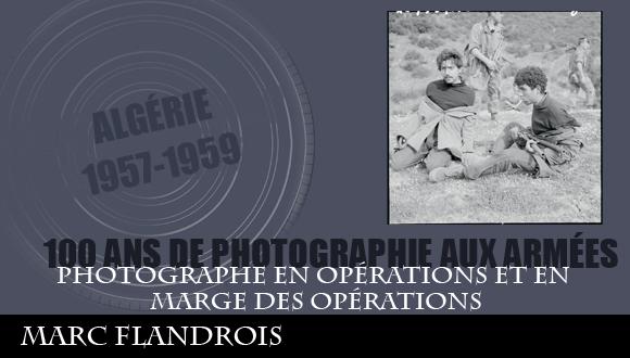Cent ans de photographie aux armées, épisode 12 : photographe en opérations et en marge des opérations, Marc Flandrois
