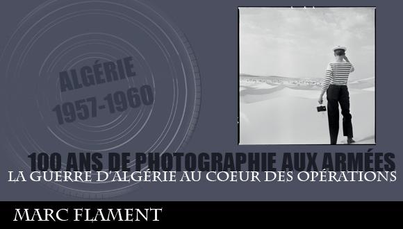 Cent ans de photographie aux armées, épisode 13 : la guerre d'Algérie au cœur des opérations, Marc Flament