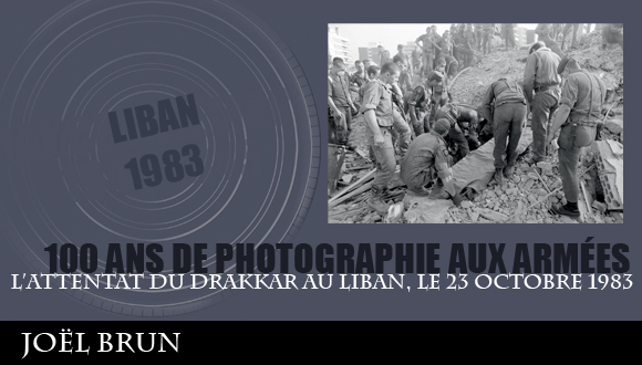 Cent ans de photographie aux armées, épisode 14 : l'attentat du Drakkar au Liban, le 23 octobre 1983, Joël Brun