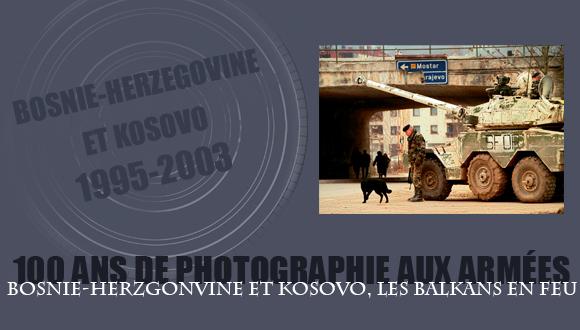 Cent ans de photographie aux armées, épisode 16 : Bosnie-Herzegovine et Kosovo, les Balkans en feu