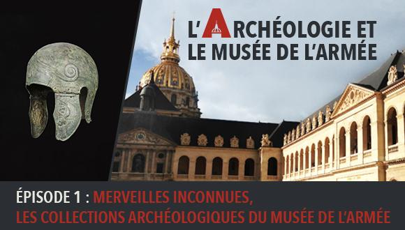 L'Archéologie et le Musée de l'Armée : Episode 1