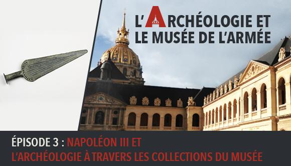L'Archéologie et le Musée de l'Armée : Episode 3