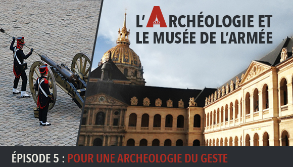 L'Archéologie et le Musée de l'Armée : Episode 5