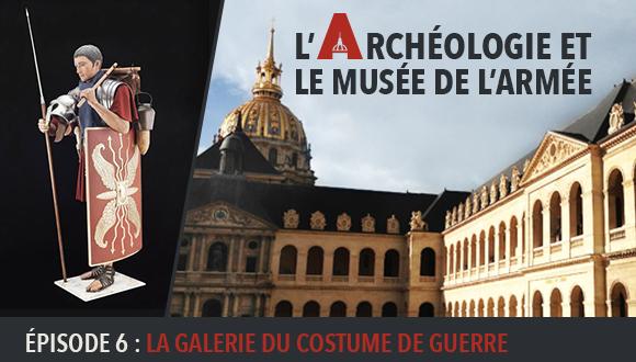 L'Archéologie et le Musée de l'Armée : Episode 6
