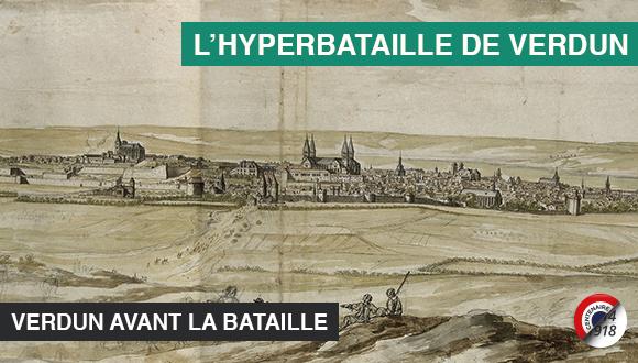 L'hyperbataille de Verdun, vingtième épisode : Verdun avant la bataille