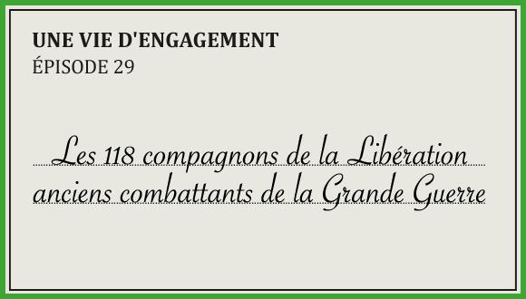« Une vie d'engagement », épisode 29 : Les 118 compagnons de la Libération anciens combattants de la Grande Guerre